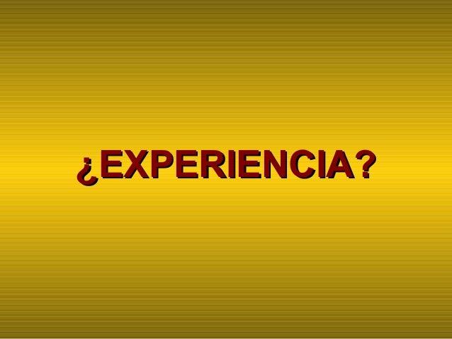¿EXPERIENCIA?¿EXPERIENCIA?
