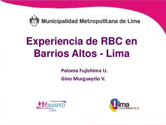Experiencia de RBC en Barrios Altos - Lima      Paloma Fujishima U.      Gino Murgueytio V.