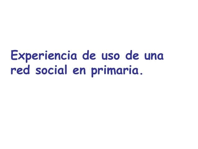 Experiencia de uso de unared social en primaria.