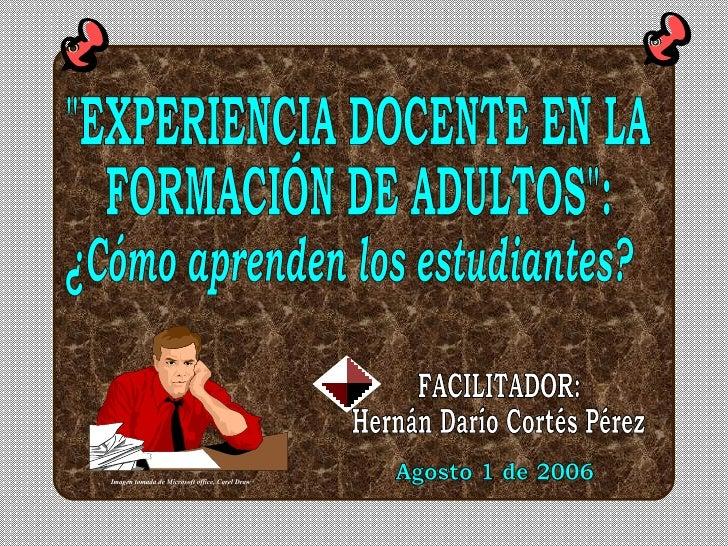 """Imagen tomada de Microsoft office, Corel Draw  FACILITADOR: Hernán Darío Cortés Pérez Agosto 1 de 2006 """"EXPERIENCIA D..."""