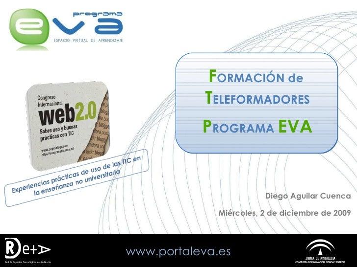 www.portaleva.es Diego Aguilar Cuenca Miércoles, 2 de diciembre de 2009 F ORMACIÓN   de  T ELEFORMADORES P ROGRAMA  EVA