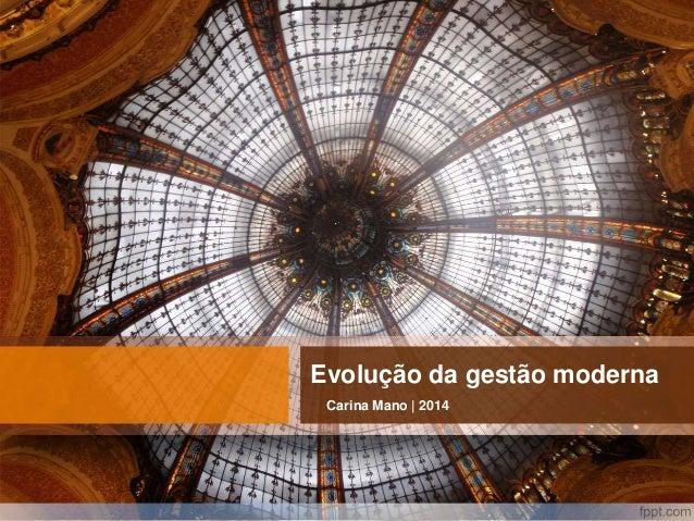 Evolução da gestão moderna Carina Mano | 2014
