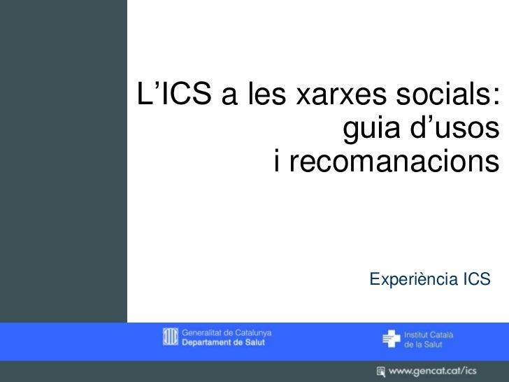 L'ICS a les xarxes socials:                guia d'usos          i recomanacions                 Experiència ICS