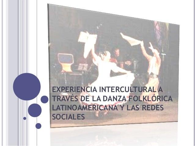 EXPERIENCIA INTERCULTURAL A TRAVÉS DE LA DANZA FOLKLÓRICA LATINOAMERICANA Y LAS REDES SOCIALES