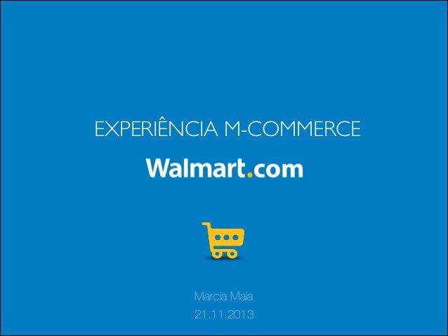 EXPERIÊNCIA M-COMMERCE  Marcia Maia 21.11.2013