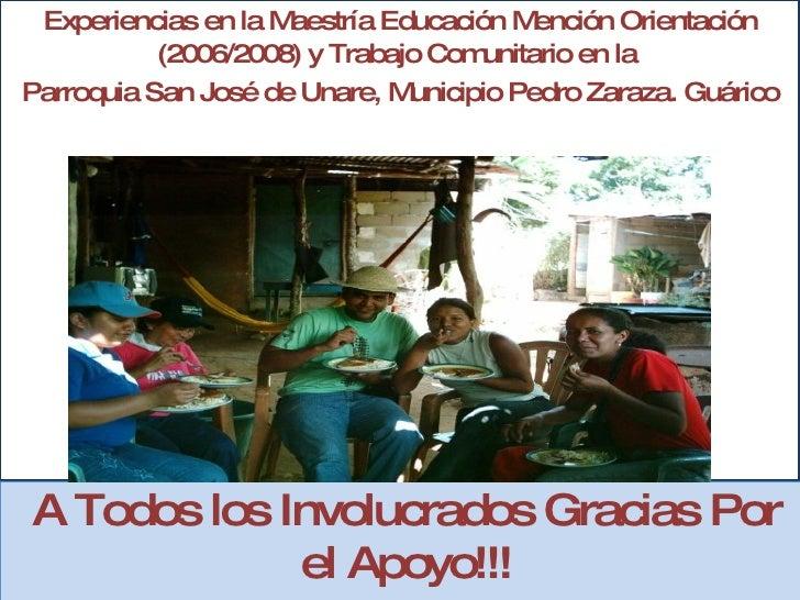 Experiencias en la Maestría Educación Mención Orientación (2006/2008) y Trabajo Comunitario en la  Parroquia San José de U...