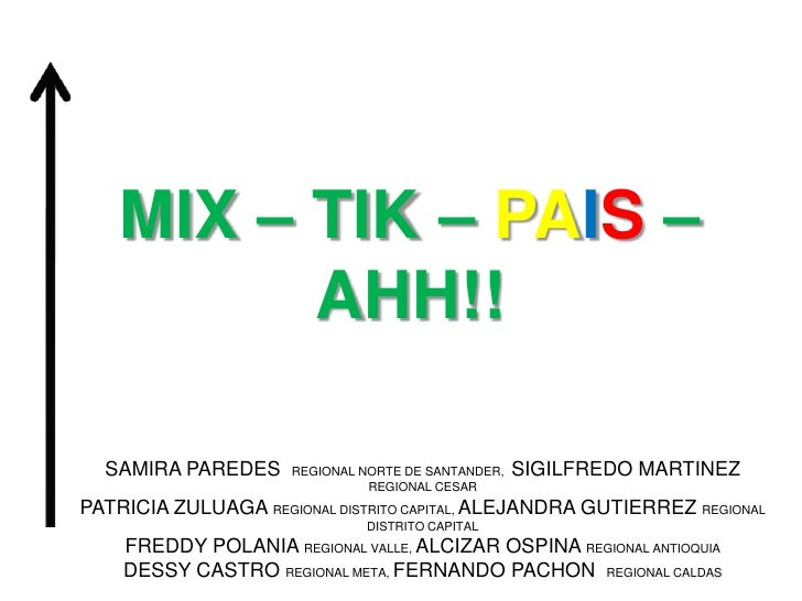 MIX – TIK – PAIS – AHH!!<br />SAMIRA PAREDES  REGIONAL NORTE DE SANTANDER,  SIGILFREDO MARTINEZ REGIONAL CESAR<br />PATRIC...