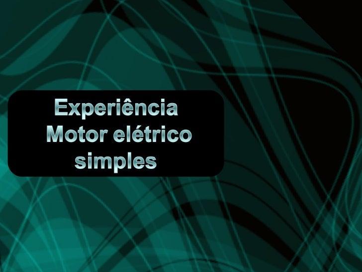 Introdução• Motor elétrico: é uma máquina destinada  a converter energia elétrica em energia  mecânica.• Objetivo: Neste e...