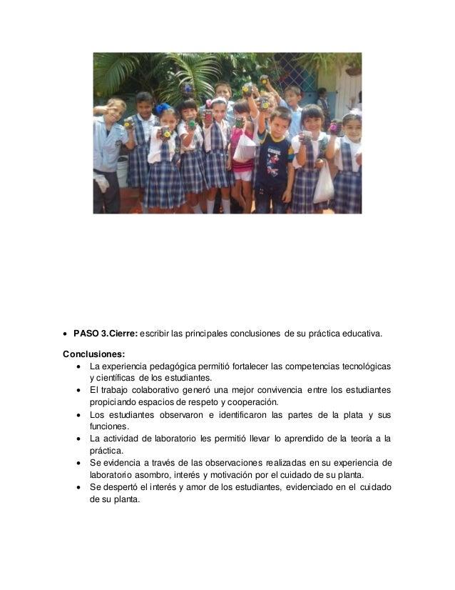  PASO 3.Cierre: escribir las principales conclusiones de su práctica educativa. Conclusiones:  La experiencia pedagógica...