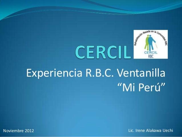 """Experiencia R.B.C. Ventanilla                             """"Mi Perú""""Noviembre 2012                 Lic. Irene Alakawa Uechi"""