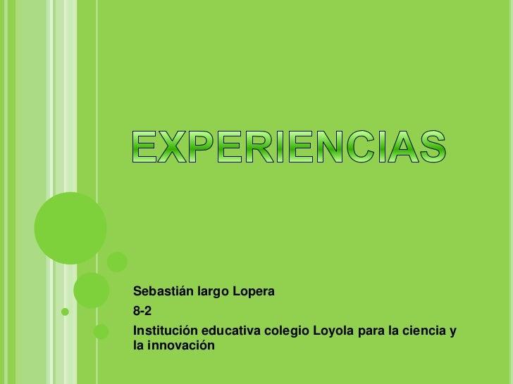 Sebastián largo Lopera8-2Institución educativa colegio Loyola para la ciencia yla innovación