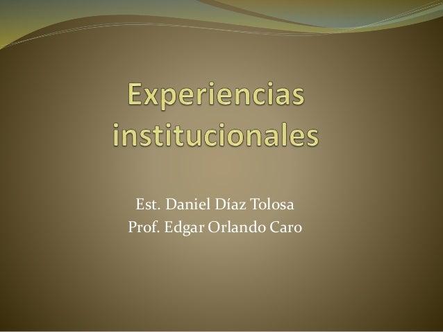 Est. Daniel Díaz Tolosa Prof. Edgar Orlando Caro