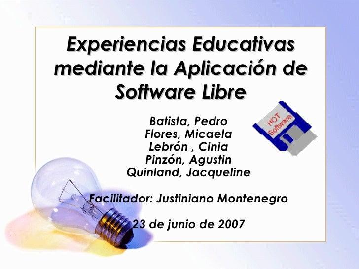 Experiencias Educativas mediante la Aplicación de Software Libre Batista, Pedro Flores, Micaela Lebrón , Cinia Pinzón, Agu...