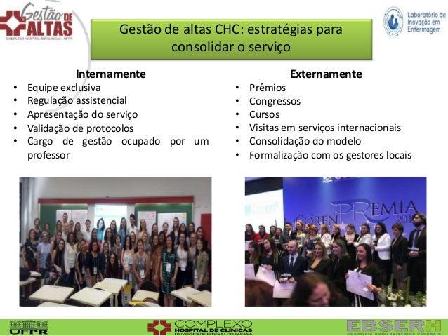Gestão de altas CHC: estratégias para consolidar o serviço Internamente • Equipe exclusiva • Regulação assistencial • Apre...