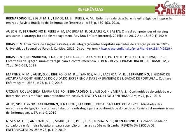 REFERÊNCIAS BERNARDINO, E.; SEGUI, M. L. ; LEMOS, M. B. ; PERES, A. M. . Enfermeira de Ligação: uma estratégia de integraç...