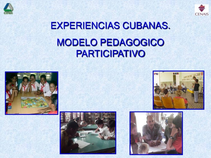 EXPERIENCIAS CUBANAS. MODELO PEDAGOGICO    PARTICIPATIVO