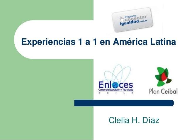 Experiencias 1 a 1 en América LatinaClelia H. Díaz
