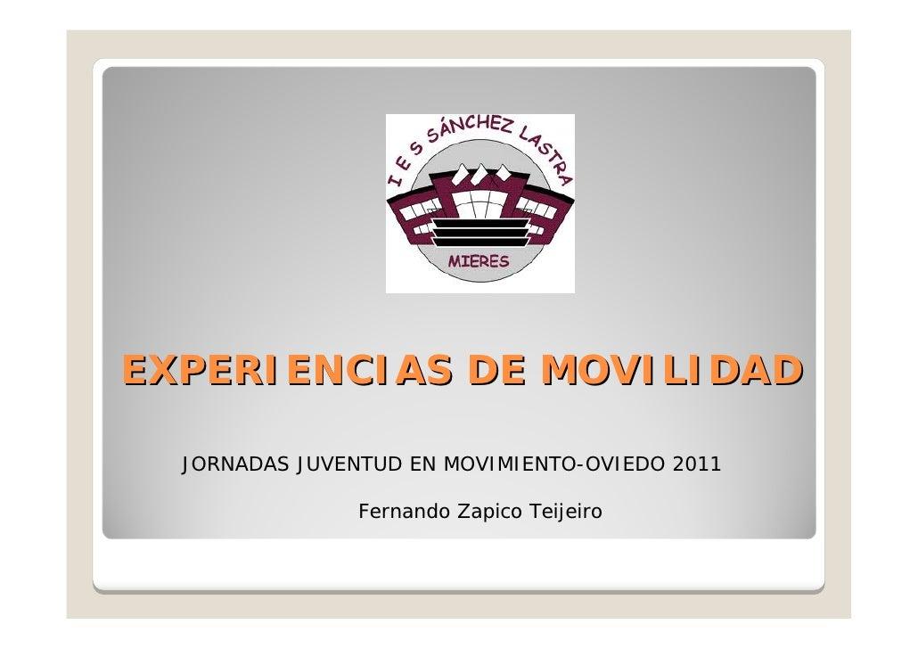 EXPERIENCIAS DE MOVILIDAD  JORNADAS JUVENTUD EN MOVIMIENTO-OVIEDO 2011                Fernando Zapico Teijeiro
