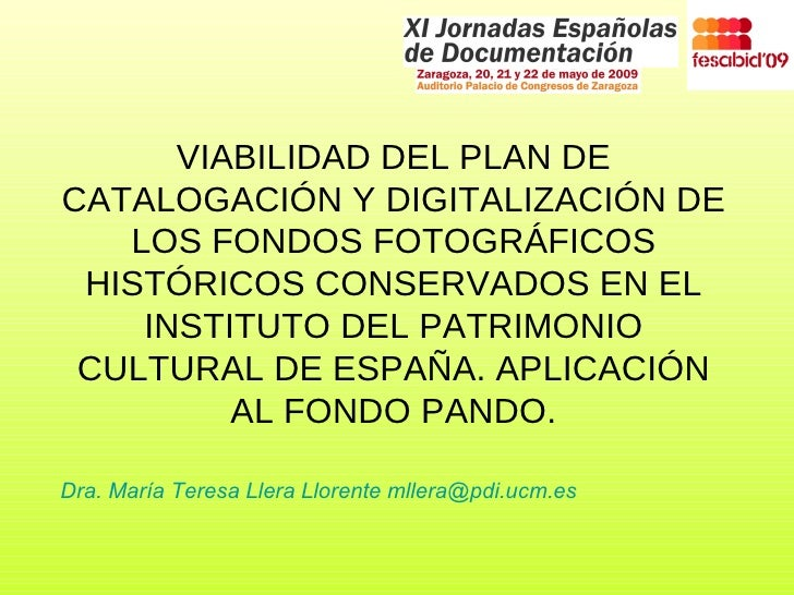 VIABILIDAD DEL PLAN DE CATALOGACIÓN Y DIGITALIZACIÓN DE LOS FONDOS FOTOGRÁFICOS HISTÓRICOS CONSERVADOS EN EL INSTITUTO DEL...