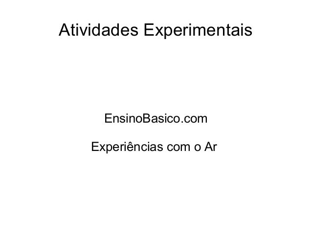 Atividades Experimentais EnsinoBasico.com Experiências com o Ar