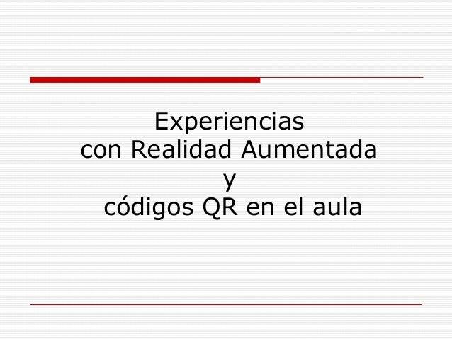 Experienciascon Realidad Aumentada           y  códigos QR en el aula