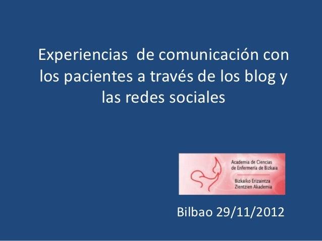 Experiencias de comunicación conlos pacientes a través de los blog y         las redes sociales                   Bilbao 2...
