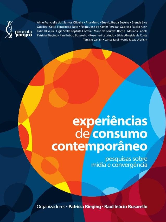 Patricia Bieging Raul Inácio Busarello ORGANIZADORES Experiências de consumo contemporâneo pesquisas sobre mídia e converg...