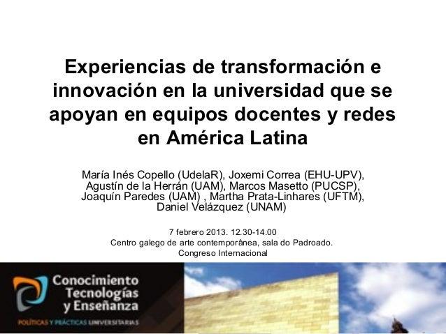 Experiencias de transformación einnovación en la universidad que seapoyan en equipos docentes y redes        en América La...