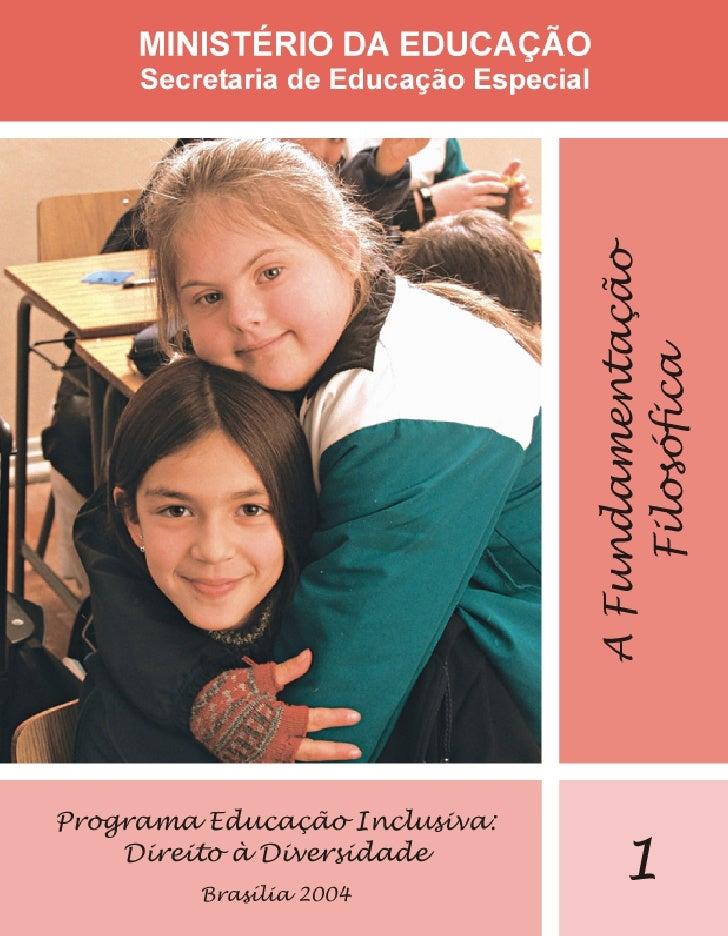 MINISTÉRIO DA EDUCAÇÃO    Secretaria de Educação Especial     EDUCAÇÃO INCLUSIVA    A FUNDAMENTAÇÃO     FILOSÓFICA        ...