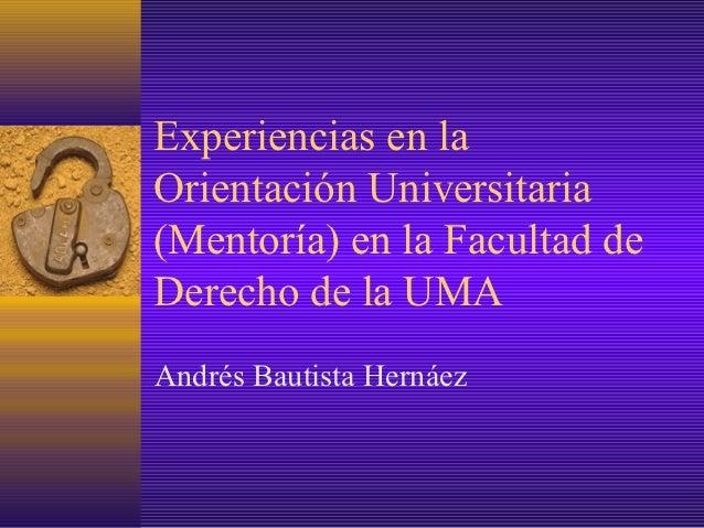 Experiencias en laOrientación Universitaria(Mentoría) en la Facultad deDerecho de la UMAAndrés Bautista Hernáez