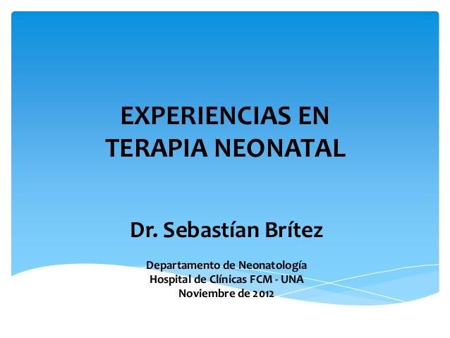 EXPERIENCIAS ENTERAPIA NEONATAL Dr. Sebastían Brítez  Departamento de Neonatología  Hospital de Clínicas FCM - UNA       N...