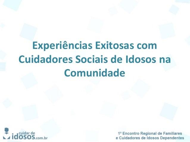 Experiências Exitosas com Cuidadores Sociais de Idosos na Comunidade