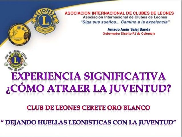 ASOCIACION INTERNACIONAL DE CLUBES DE LEONES  Amado Amín Salej Banda Gobernador Distrito F2 de Colombia