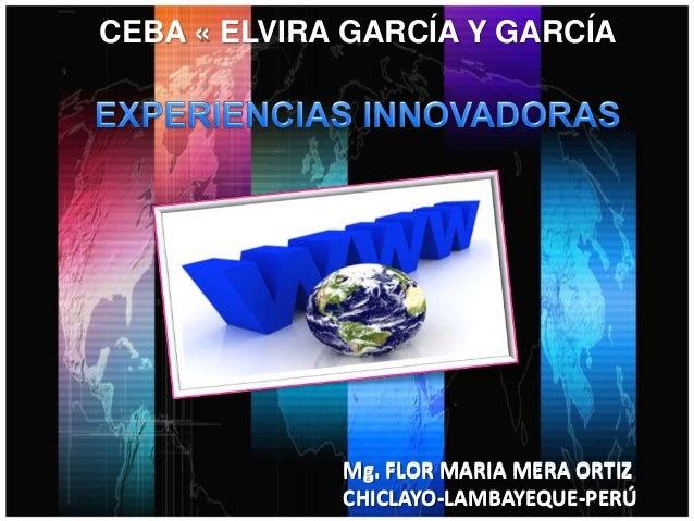 CEBA « ELVIRA GARCÍA Y GARCÍA  Mg. FLOR MARIA MERA ORTIZ CHICLAYO-LAMBAYEQUE-PERÚ