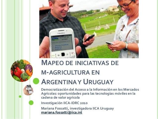 MAPEO DE INICIATIVAS DE M-AGRICULTURA EN ARGENTINAY URUGUAY Democratización del Acceso a la Información en los Mercados Ag...