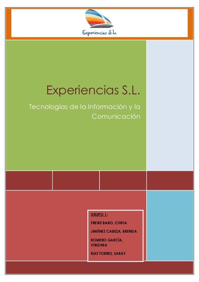Experiencias S.L.Tecnologías de la Información y laComunicaciónGRUPO 1:FREIRE BARO, CINTIAJIMÉNEZ CABEZA, BRENDAROMERO GAR...