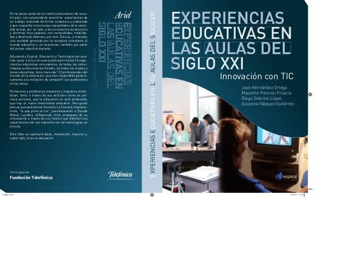 EXPERIENCIAS EDUCATIVAS EN LAS AULAS DEL SIGLO XXIEn no pocas aulas de los centros educativos de nues-tro país, nos sorpre...