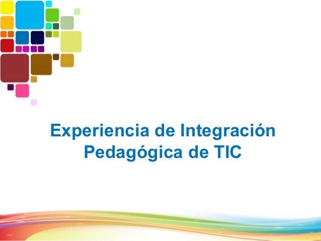 Experiencia de Integración   Pedagógica de TIC