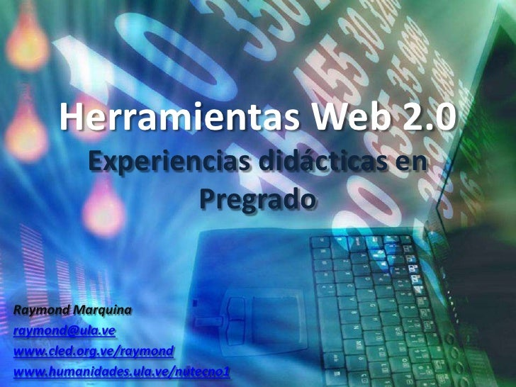 Herramientas Web 2.0Experiencias didácticas en Pregrado<br />Raymond Marquina<br />raymond@ula.ve<br />www.cled.org.ve/ray...