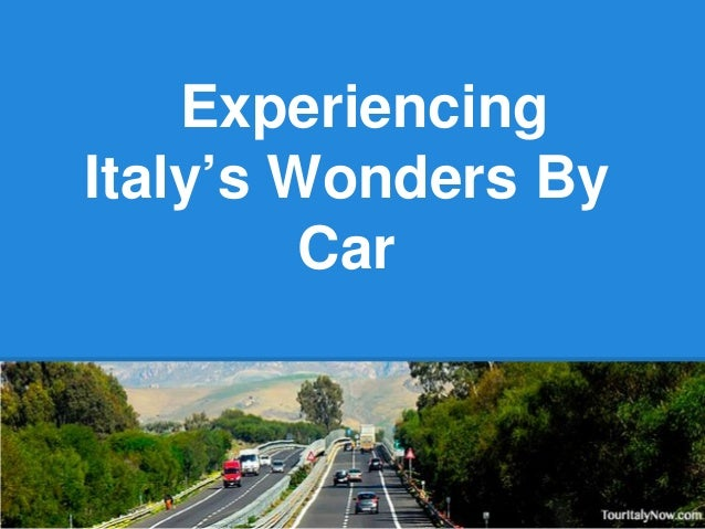 Experiencing Italy's Wonders By Car