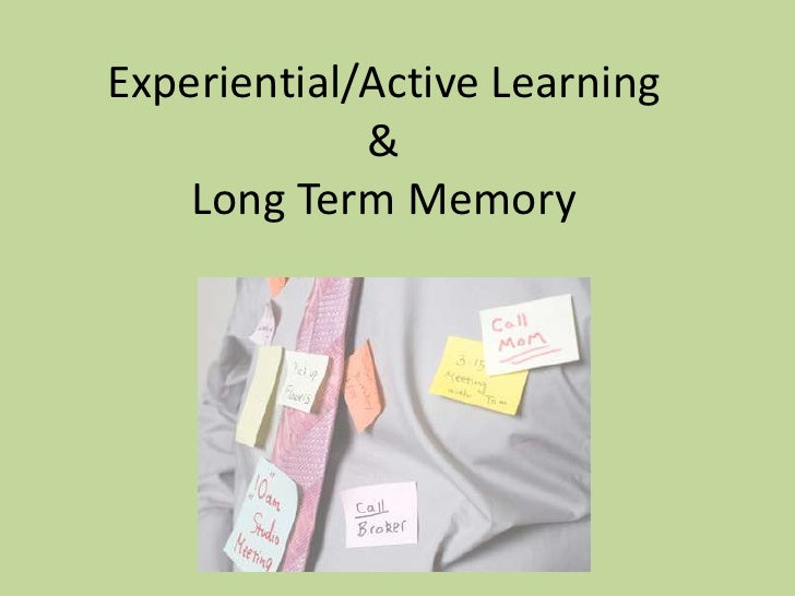 Experiential/Active Learning & Long Term Memory<br />