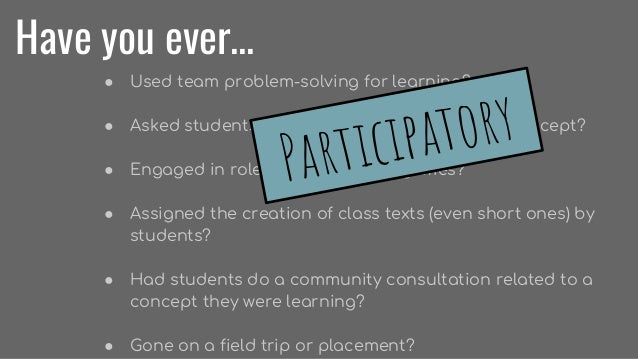 Have you ever... ● Used team problem-solving for learning? ● Asked students to build something to learn a concept? ● Engag...