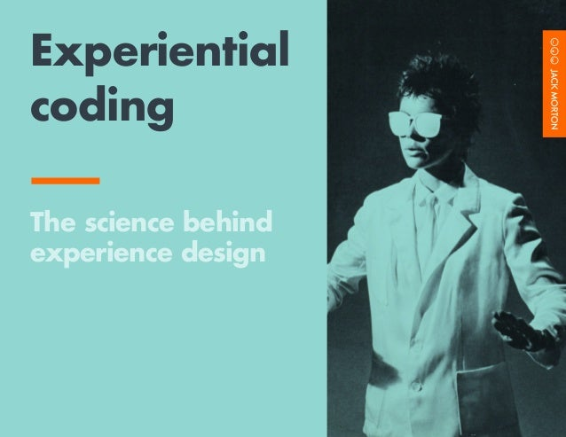 1 Experiential coding The science behind experience design