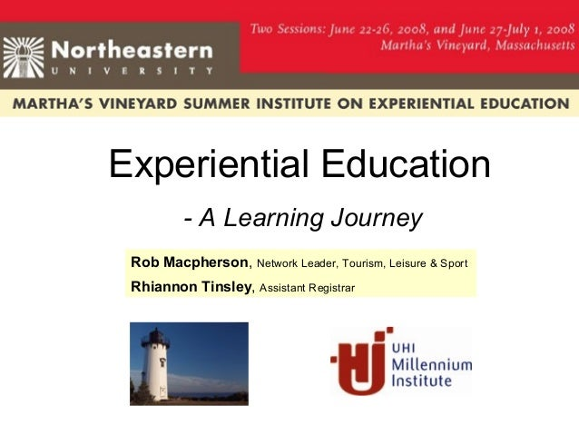 Experiential Education- A Learning JourneyRob Macpherson, Network Leader, Tourism, Leisure & SportRhiannon Tinsley, Assist...