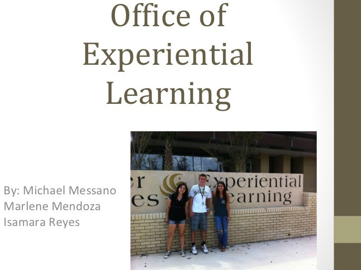 Office of Experiential Learning By: Michael Messano Marlene Mendoza Isamara Reyes