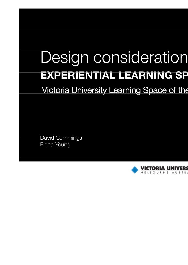 DesignD i considerations of        id    i     fEXPERIENTIAL LEARNING SPACESVictoria University Learning Space of the Futu...