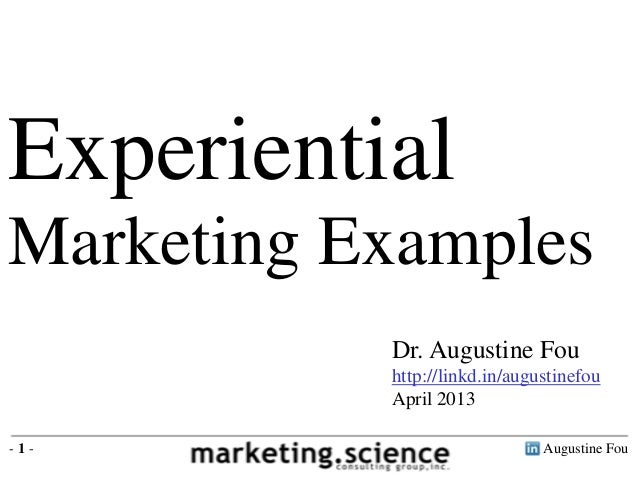 ExperientialMarketing Examples           Dr. Augustine Fou           http://linkd.in/augustinefou           April 2013-1- ...