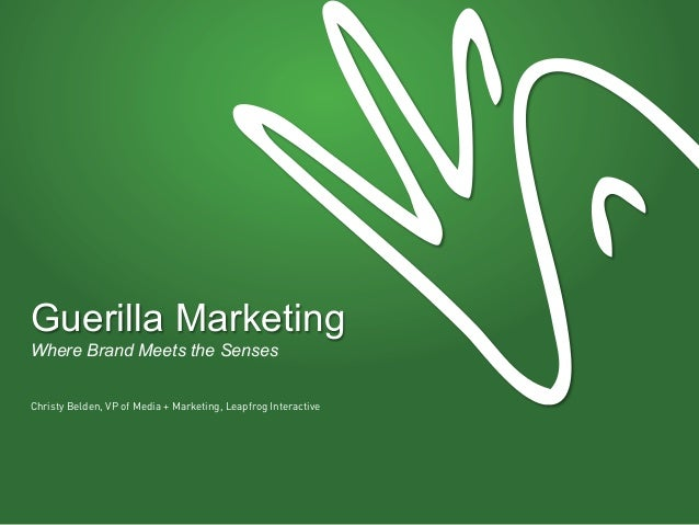 Guerilla MarketingWhere Brand Meets the SensesChristy Belden, VP of Media + Marketing, Leapfrog Interactive