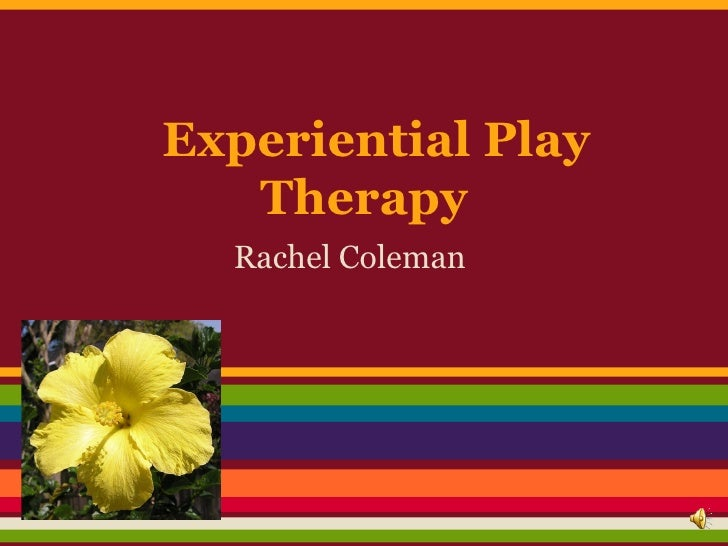Experiential Play   Therapy  Rachel Coleman