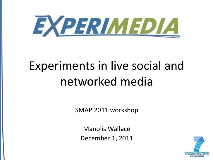 Experiments in live social and     networked media        SMAP 2011 workshop          Manolis Wallace         December 1, ...